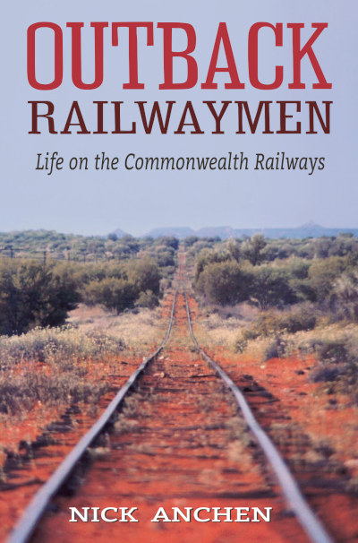 Outback Railwaymen - Life on the Commonwealth Railways